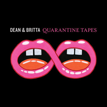 Quarantine Tapes by Dean & Britta