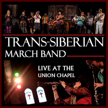 Live At The Union Chapel by Trans-Siberian March Band