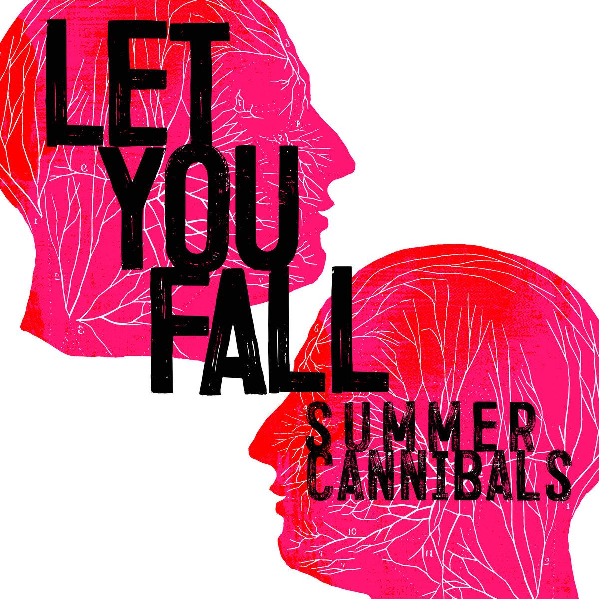 Let You Fall b/w WYF   Summer Cannibals