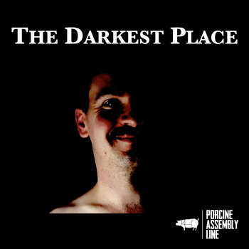 The Darkest Place EP by Porcine Assembly Line