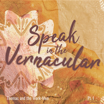 Speak in the Vernacular, Pt. I by Thomas and the Work-Men