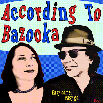 Easy Come, Easy Go by According to Bazooka