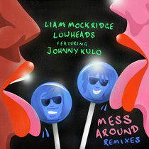 Liam Mockridge, Lowheads feat. Johnny Kulo - Mess Around (Remixes) cover art
