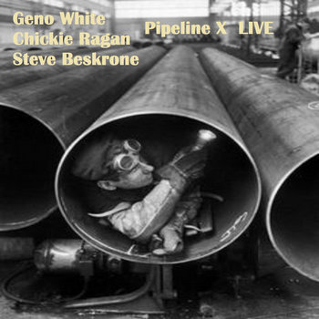 Pipeline X Live by Geno White