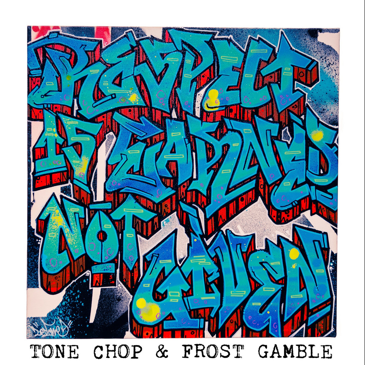 Tone Chop & Frost Gamble - Respect Is Earned Not Given