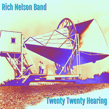Twenty Twenty Hearing by Rich Nelson Band