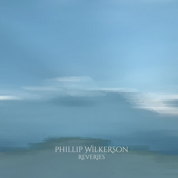 Reveries by Phillip Wilkerson