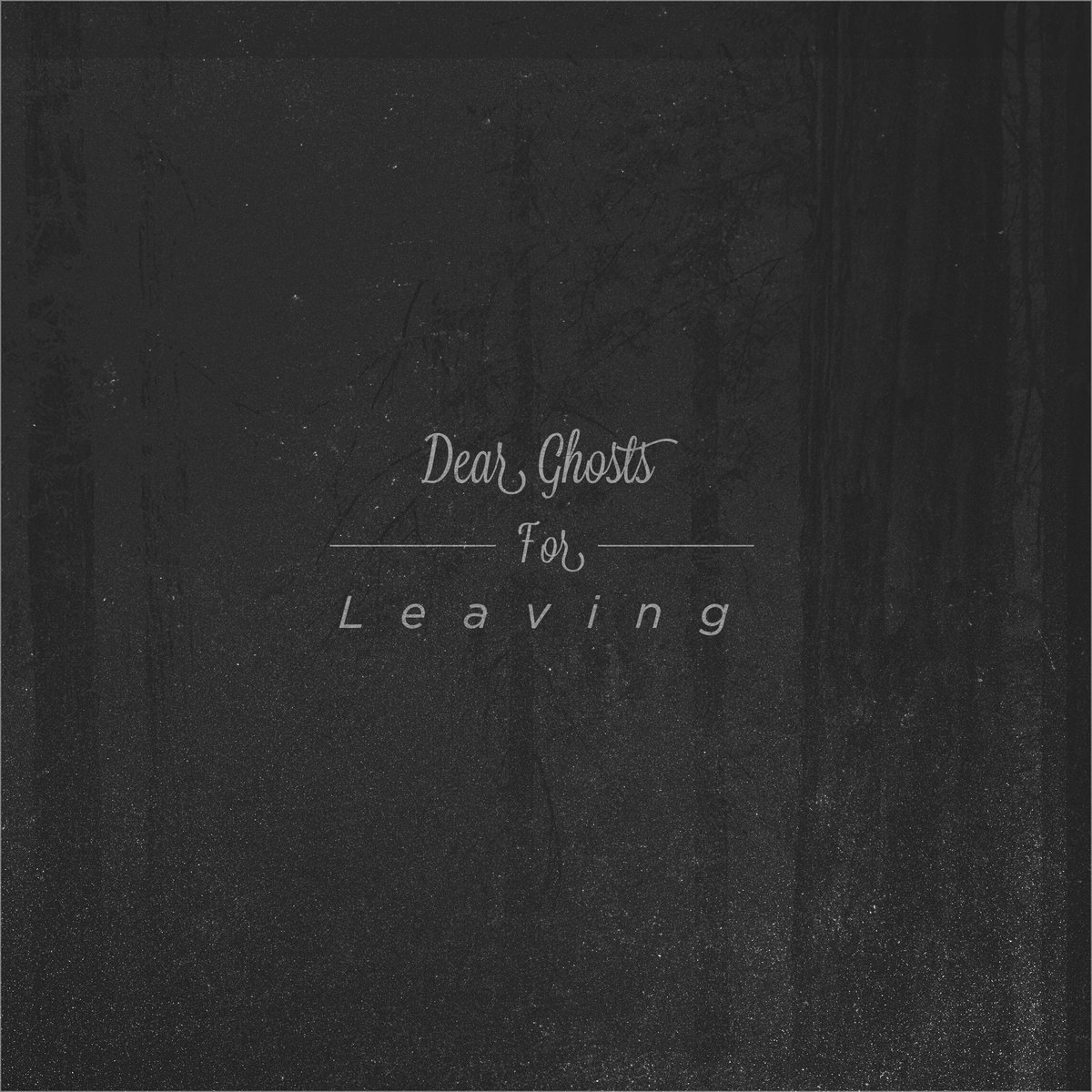 For Leaving EP | Dear Ghosts