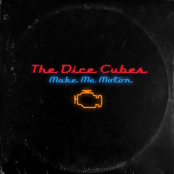 Make Me Motor by The Dice Cubes