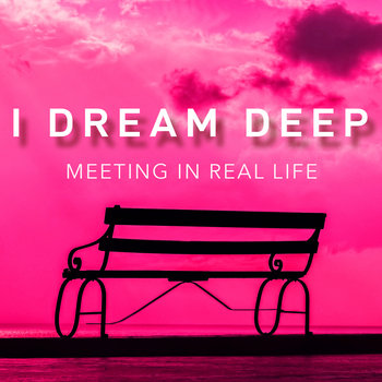 Meeting In Real Life by I Dream Deep
