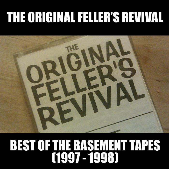 Best of the Basement Tapes (1997 - 1998) | The Original Feller's Revival