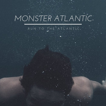 Run To The Atlantic by Monster Atlantic