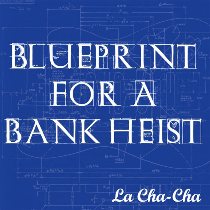 Blueprint for a bank heist la cha cha malvernweather