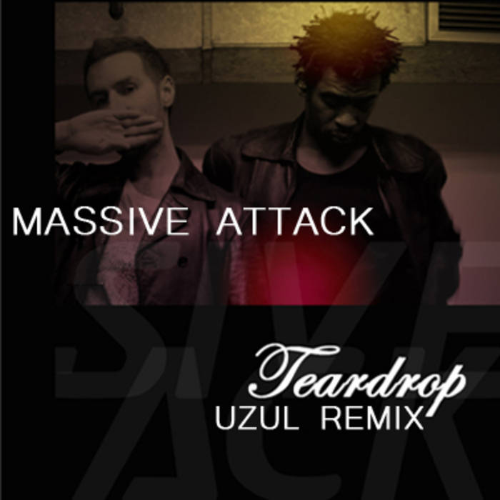 MASSIVE ATTACK - tear drop - uzul remix (unofficial remix