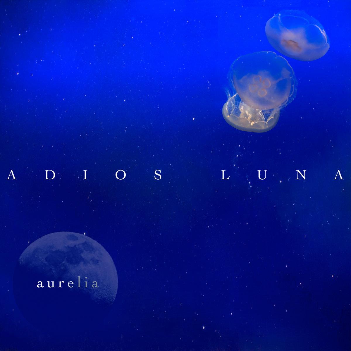 Aurelia | Adios Luna