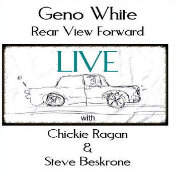 Rear View Forward : LIVE by Geno White