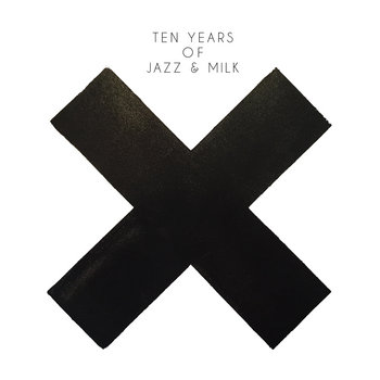 Ten Years of Jazz & Milk by JAZZ & MILK