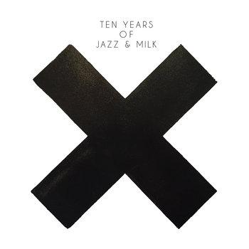 Ten Years of Jazz & Milk by JAZZ & MILK
