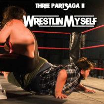 Three Part Saga - Vol II: Wrestlin' Myself cover art