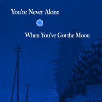You're Never Alone When You've Got the Moon cover art