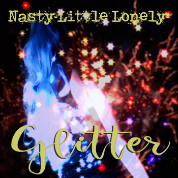 Glitter - Single by Nasty Little Lonely