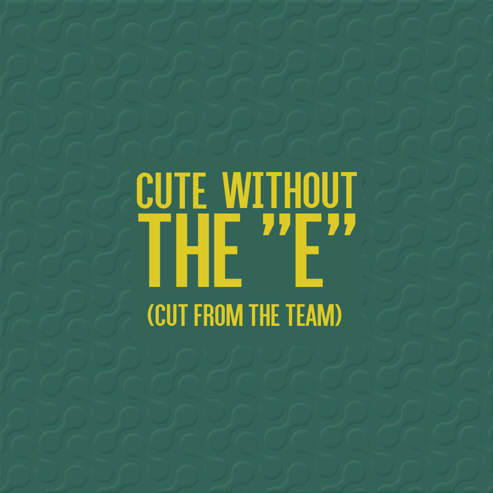 Cute Without The E Cut From Team