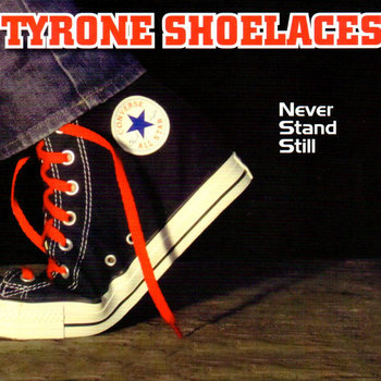 Never Stand Still by Tyrone Shoelaces