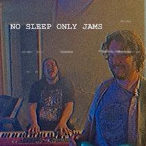 NO SLEEP ONLY JAMS cover art