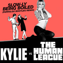 Kylie Minogue vs The Human League - Slow-ly Being Boiled (Parralox Remix) cover art