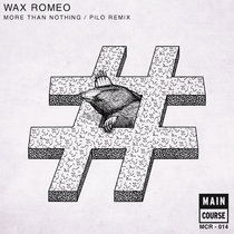 Wax Romeo - More Than Nothing b/w Pilo Remix (MCR-014) cover art