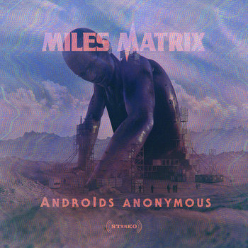 Androids Anonymous by Miles Matrix