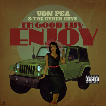 I'm Good Luv, Enjoy by Von Pea & The Other Guys
