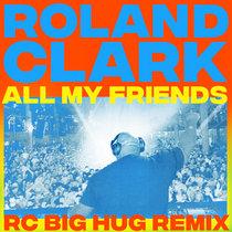 Roland Clark - All My Friends (RC Big Hug Remix) cover art