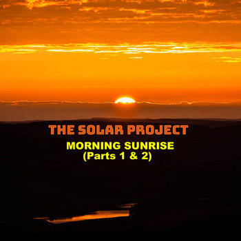 Morning Sunrise (Parts 1 & 2) by The Solar Project