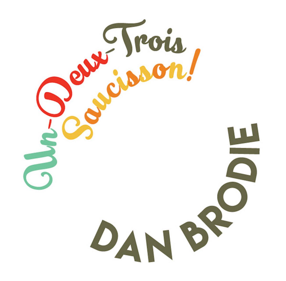 Un Deux Trois Saucisson! by Dan Brodie