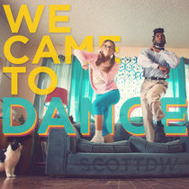 We Came to Dance // SCOTTDW DEBUT ALBUM! cover art