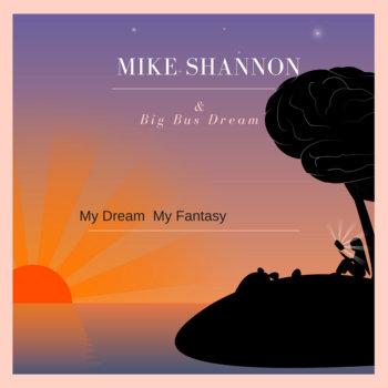 My Dream  My Fantasy by mike shannon & Big Bus Dream