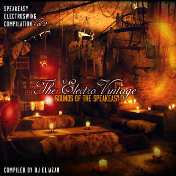 The Electro Vintage Sounds of the Speakeasy Vol. 2 - DJ Eliazar by Speakeasy Electro Swing