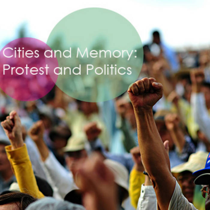 Protest and Politics - Cities and Memory