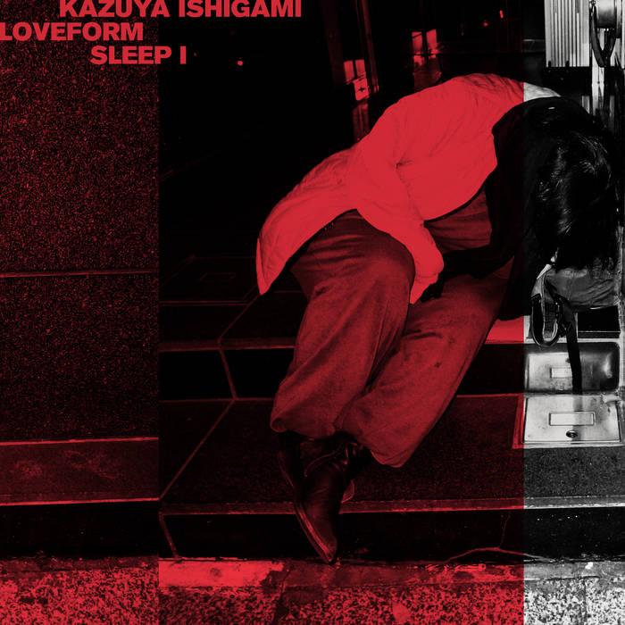 KAZUYA ISHIGAMI x LOVEFORM Double Split LP [SLEEP I], [SLEEP II] out now A2404800510_16