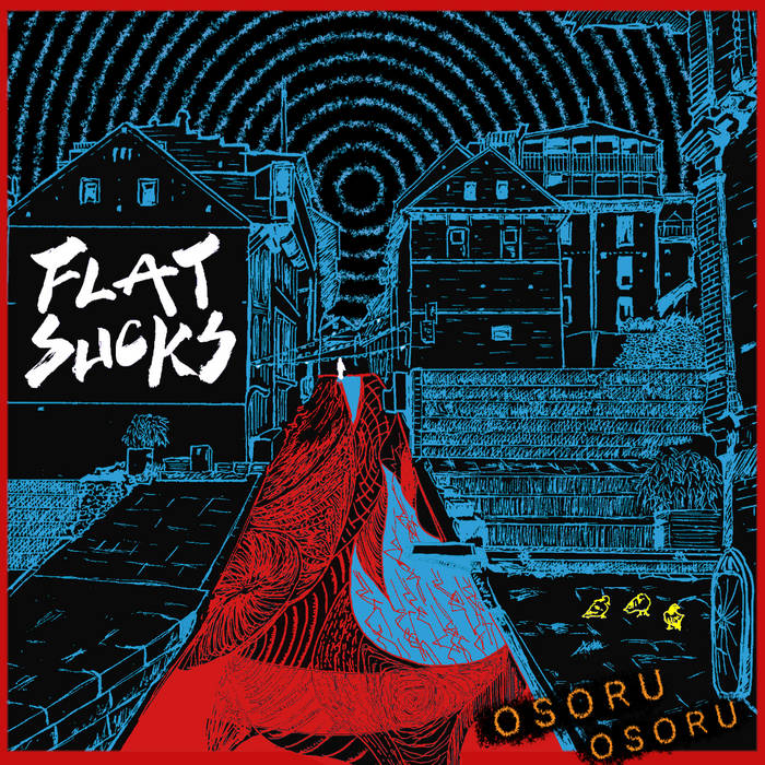 FLAT SUCKS – Osoru Osoru