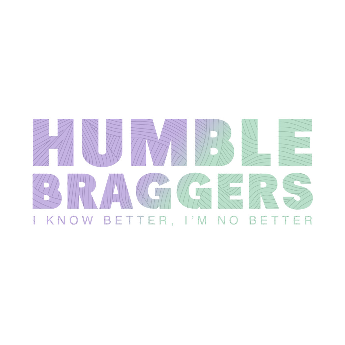From I Know Better Im No By Humble Braggers