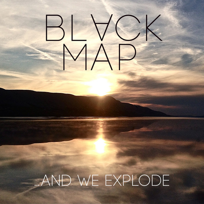 And We Explode | Black Map