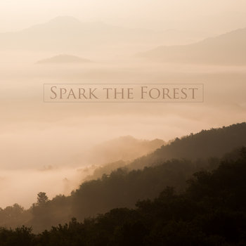 Spark the Forest by Spark the Forest