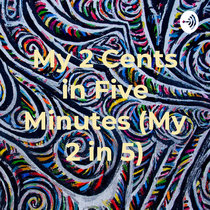 My 2 Cents in Five Minutes cover art