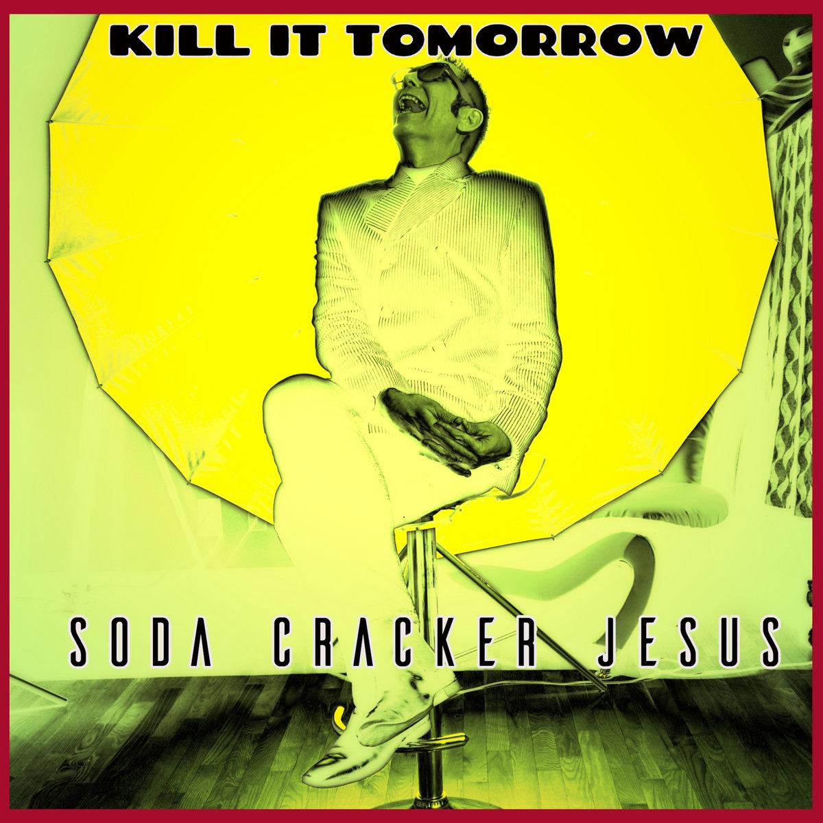 Kill It Tomorrow by Soda Cracker Jesus