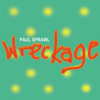 Wreckage (2004, album) by Paul Sprawl