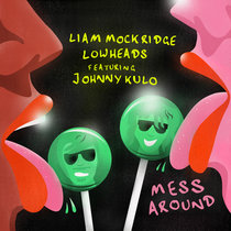 Liam Mockridge, Lowheads feat. Johnny Kulo - Mess Around (Live Version) cover art