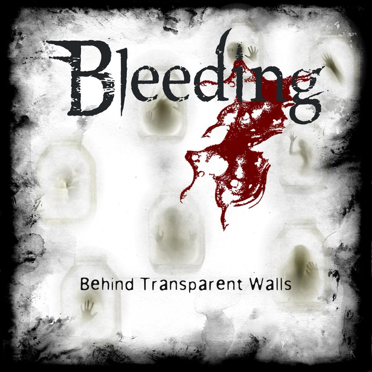 behind transparent walls | bleeding