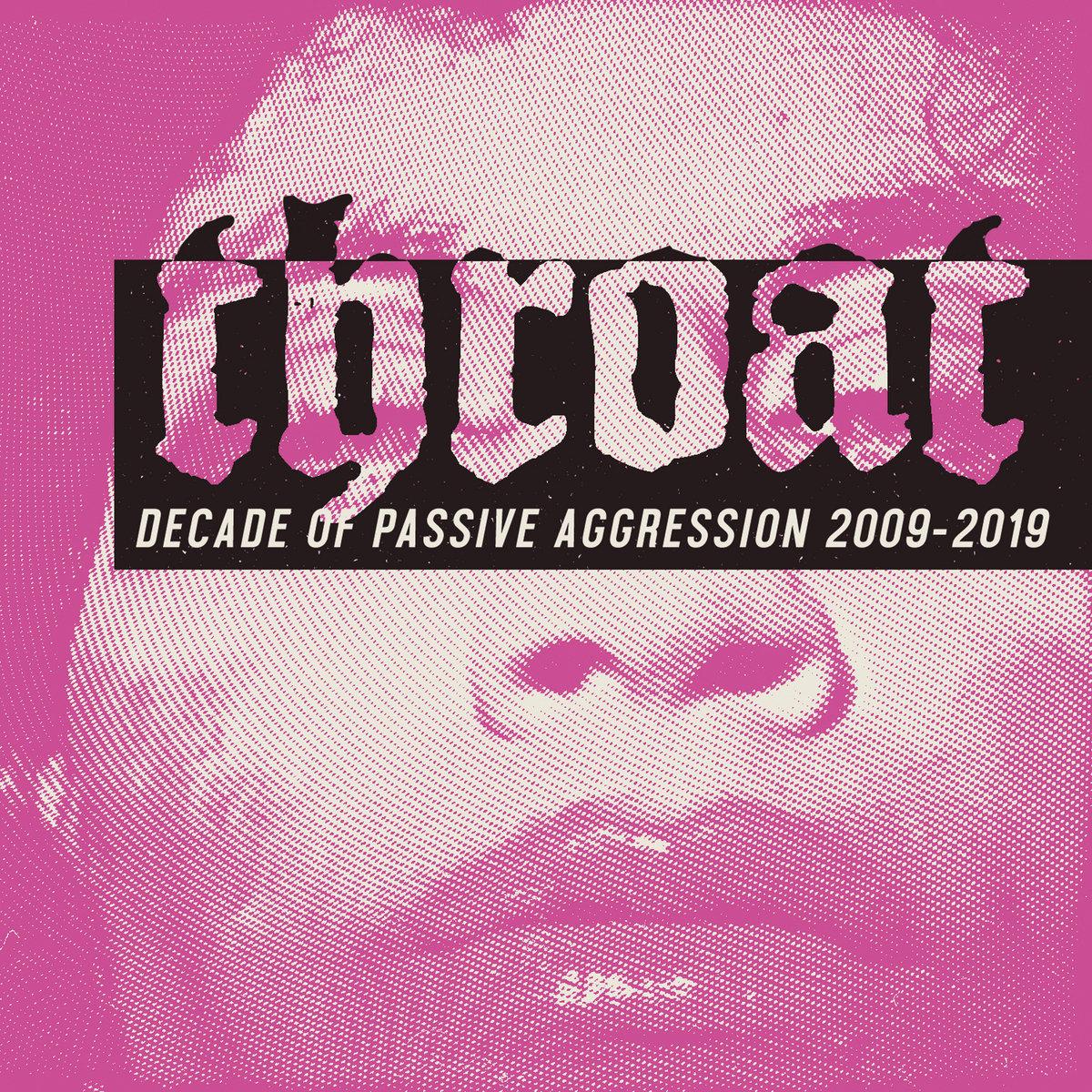 Decade of Passive Aggression 2009-2019   Throat